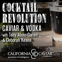 A Cocktail Revolution - Caviar & Vodka with Tony Abou-Ganim & Deborah Keane